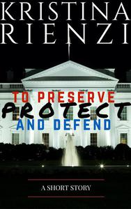 To Preserve, Protect and Defend: A Short Story