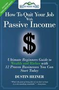 How to Quit Your Job with Passive Income: The Ultimate Beginners Guide to Wealth and Riches with 12 Proven Businesses You Can Start Today