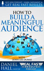 How to Build a Meaningful Audience