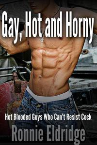 Gay, Hot and Horny: Hot Blooded Guys Who Can't Resist Cock