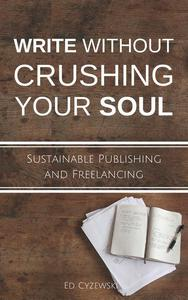 Write without Crushing Your Soul: Sustainable Publishing and Freelancing