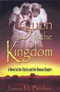 OF SUCH IS THE KINGDOM, PARTS I & II, A Novel of the Christ and the Roman Empire,