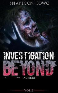 Investigation Beyond : Acheri