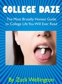College Daze: The Most Brutally Honest Guide to College You Will Ever Read
