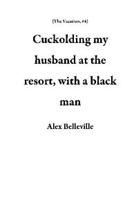 Cuckolding my husband at the resort, with a black man