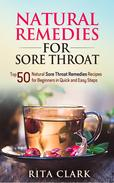 Natural Remedies for Sore Throat: Top 50 Natural Sore Throat Remedies Recipes for Beginners in Quick and Easy Steps