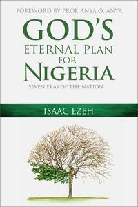 GOD'S ETERNAL PLAN FOR NIGERIA: SEVEN ERAS OF THE NATION