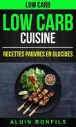 Low Carb: Low Carb Cuisine: Recettes pauvres en glucides