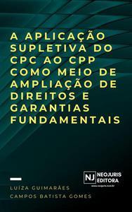 A aplicação supletiva do CPC ao CPP como meio de ampliação de direitos e garantias fundamentais