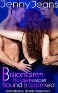 Billionaires Housekeeper Bound & Spanked Part One (Submissive, Erotica Romance)