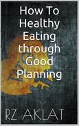 How To Healthy Eating through Good Planning