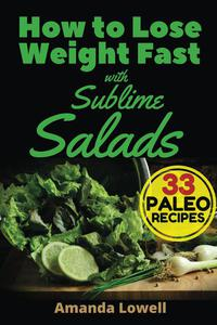 How to Lose Weight Fast with Sublime Salads