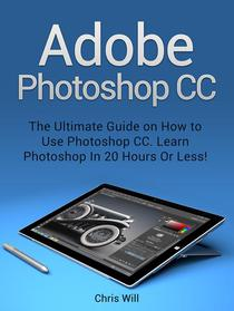 Adobe Photoshop: Learn Photoshop In 20 Hours Or Less!