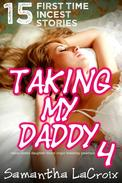 Taking My Daddy 4 - 15 First Time Incest Stories (Taboo Daddy Daughter Incest Virgin Breeding Creampie)