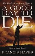 A Good Day To Die: The Battle of the Little Bighorn
