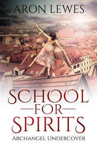 School For Spirits: Archangel Undercover