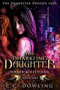 The Dharkling Daughter: Dhark & Destined