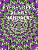 Eye Benders, Aliens and Mandalas