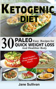 Ketogenic Diet: 30 Paleo Easy Recipes For Quick Weight Loss And a Healthier Body