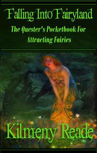 Falling Into Fairyland: A Quester's Pocketbook For Attracting Fairies