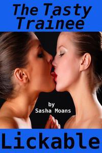 The Tasty Trainee, Lickable (Lesbian Erotica)