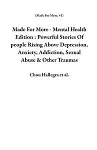 Made For More - Mental Health Edition : Powerful Stories Of people Rising Above Depression, Anxiety, Addiction, Sexual Abuse & Other Traumas