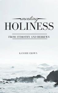 Unveiling Holiness From 1Timothy and Hebrews