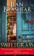 Come Home to Sweetgrass: Books 1-3 Gallaghers of Sweetgrass Springs plus bonus Christmas novella