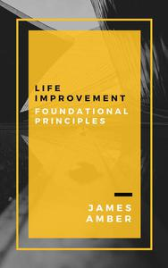 Life Improvement: Foundational Principles