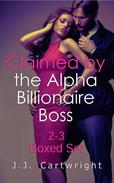 Claimed by the Alpha Billionaire Boss 2-3 Boxed Set