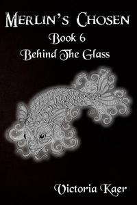 Merlin's Chosen Book 6 Behind The Glass