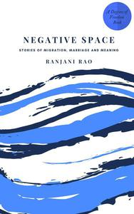 Negative Space: Stories of Migration, Marriage, and Meaning