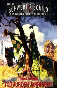 Schwert und Schild – Sir Morgan, der Löwenritter Band 29: Tod auf dem Jahrmarkt