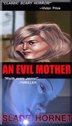 AN EVIL MOTHER (Horror) by Slade Hornet