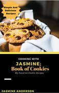 Cooking With Jasmine; Book of Cookies
