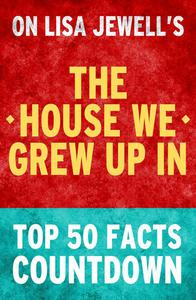 The House We Grew Up In - Top 50 Facts Countdown