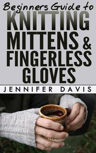 Beginners Guide to Knitting Mittens and Fingerless Gloves