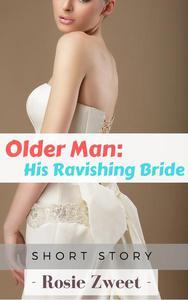 Older Man: His Ravishing Bride