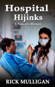Hospital Hijinks: A Patient's Memoir