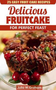 25 Easy Fruit Cake Recipes - Delicious Fruit Cake for Perfect Feast