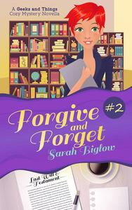 Forgive and Forget (A Geeks and Things Cozy Mystery Novella #2)