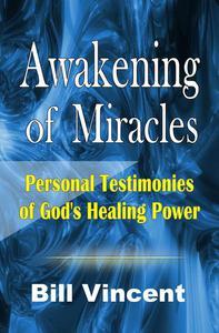 Awakening of Miracles: Personal Testimonies of God's Healing Power