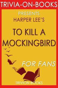To Kill a Mockingbird: A Novel by Harper Lee (Trivia-On-Books)
