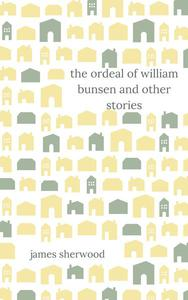 The Ordeal of William Bunsen and Other Stories
