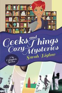 Geeks and Things Cozy Mysteries - The Complete Series