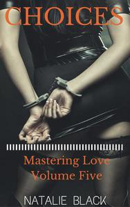 Choices (Mastering Love – Volume Five)