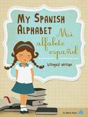 My Spanish Alphabet/Mi Alfabeto Español (A fun and educational guide for first time readers)