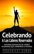 Celebrando A Los Líderes Reservados: Historias Edificantes De Líderes Reservados Que Cambiaron La Historia