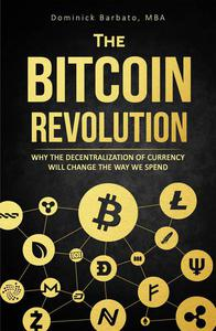 The Bitcoin Revolution - Why The Decentralization Of Currency Will Change The Way We Spend