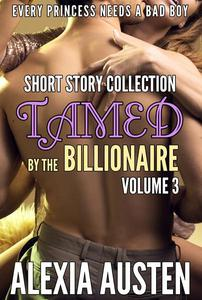 Tamed By The Billionaire - Short Story Collection (Volume 3)